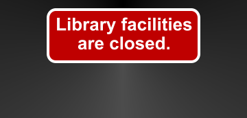 Library facilities are closed until further notice.